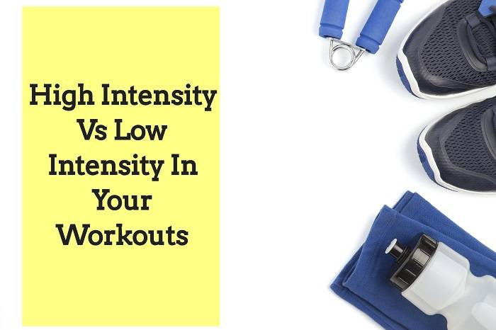 High Intensity Vs Low Intensity In Your Workouts