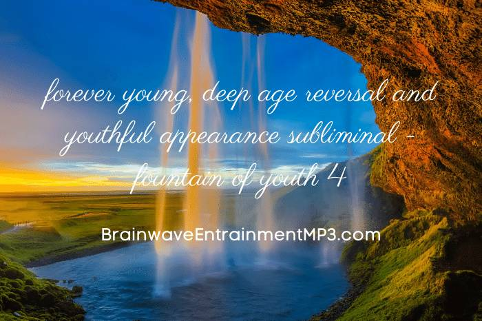 forever young deep age reversal and youthful appearance subliminal fountain of youth 4 full script